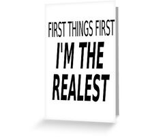 First Things First, I'm The Realest Greeting Card
