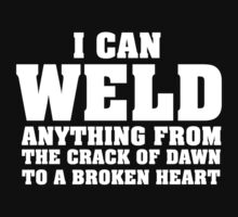 Funny Welder Shirt 'I can weld anything from the crack of dawn to a broken heart' by Albany Retro