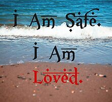 I am safe. I am loved. by W. Lotus