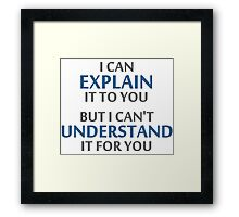 Engineer's Motto Can't Understand It For You Framed Print