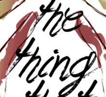 """""""Give Me the Thing That I Love"""" Sticker"""