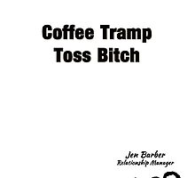 The IT Crowd Coffee Tramp Toss Bitch Print by Ed Warick
