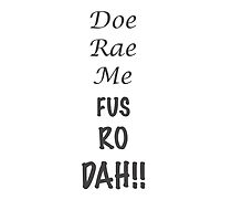 Doe Rae Me FUS RO DAH by CanadianGuyeh