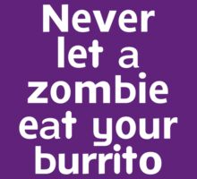 Never let a zombie eat your burrito by onebaretree