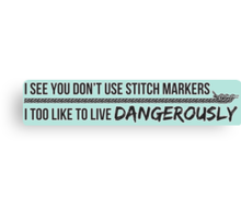 You don't use stitch markers? Canvas Print