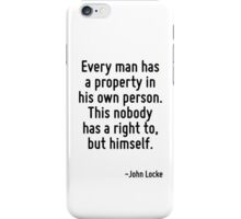 Every man has a property in his own person. This nobody has a right to, but himself. iPhone Case/Skin