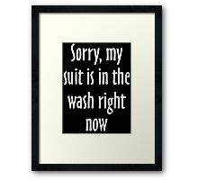 Sorry, my suit is in the wash right now (White) Framed Print