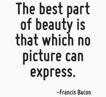 The best part of beauty is that which no picture can express. by Quotr