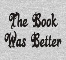 The Book Was Better by coolfuntees