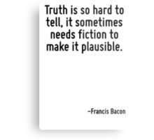 Truth is so hard to tell, it sometimes needs fiction to make it plausible. Metal Print