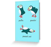 Puffin, pantin' and passed out! Greeting Card