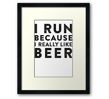 I Run Because I Really Like Beer Framed Print
