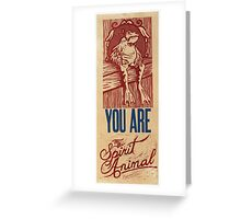 You are my spirit animal Greeting Card
