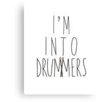 I'm Into Drummers (w/ drum sticks) Canvas Print