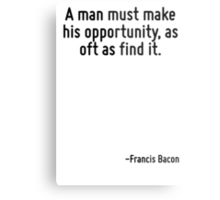 A man must make his opportunity, as oft as find it. Metal Print