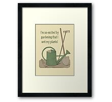 I'm so excited by gardening that I wet my plants! Framed Print
