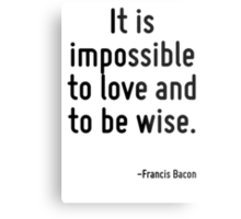 It is impossible to love and to be wise. Metal Print