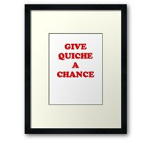 Give Quiche A Chance Framed Print