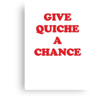 Give Quiche A Chance Canvas Print