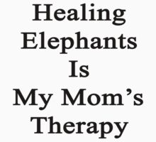 Healing Elephants Is My Mom's Therapy  by supernova23