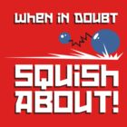 When in Doubt... Squish About! by RageGamingVideo