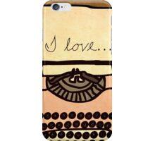 I love... iPhone Case/Skin