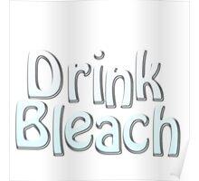 Drink Bleach Poster