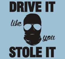 DRIVE IT like you STOLE IT (2) Kids Clothes