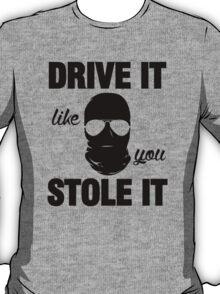 DRIVE IT like you STOLE IT (2) T-Shirt