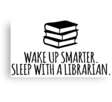 Funny 'Wake Up Smarter. Sleep With a Librarian' T-Shirt and Gifts Canvas Print
