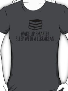 Funny 'Wake Up Smarter. Sleep With a Librarian' T-Shirt and Gifts T-Shirt