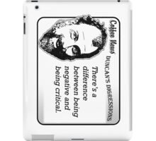 There's a difference between being negative and being critical. iPad Case/Skin
