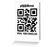 #BBMme ~ PIN: 4M1R4CL35 [B/W] Greeting Card