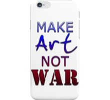 Make ART not WAR iPhone Case/Skin