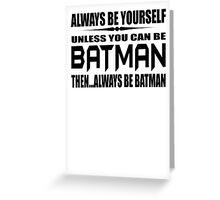 Always Be Yourself Unless You Can Be Batman Then Alway Be Batman T Shirt Cotton TShirt Superhero T Shirt Greeting Card