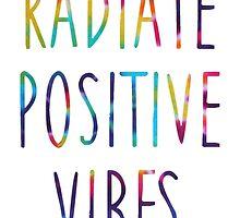 Radiate Positive Vibes by meganjamo
