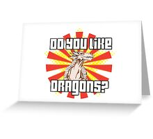 Do You Like Dragons? Greeting Card