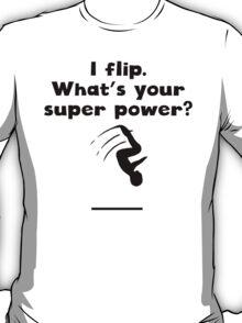 I Flip Super Power T-Shirt