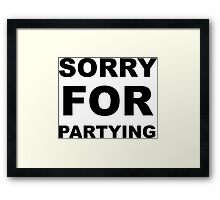 Sorry For Partying Framed Print