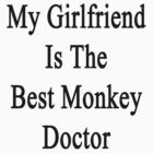 My Girlfriend Is The Best Monkey Doctor  by supernova23