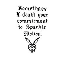 Sometimes I doubt your commitment to Sparkle Motion Photographic Print