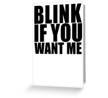 Blink If You Want Me T-Shirt NEW Funny College Humor TEE Cool Hilarious Greeting Card