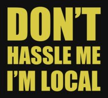DON'T HASSLE ME I'M LOCAL TSHIRT Funny Humor WHAT ABOUT BOB TEE Bill Murray by beardburger