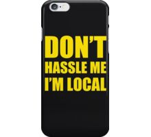DON'T HASSLE ME I'M LOCAL TSHIRT Funny Humor WHAT ABOUT BOB TEE Bill Murray iPhone Case/Skin