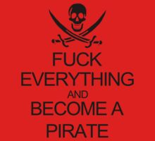 Fuck Everything And Become A Pirate Black Womens by beardburger