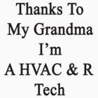 Thanks To My Grandma I'm A HVAC & R Tech  by supernova23