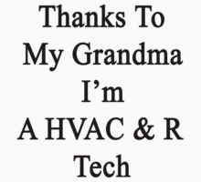 Thanks To My Grandma I'm A HVAC & R Tech  by supernova23