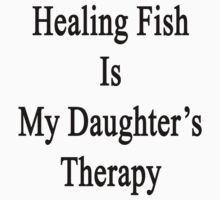 Healing Fish Is My Daughter's Therapy  by supernova23