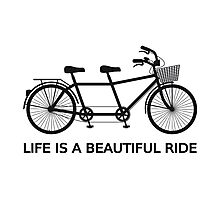 Life is a beautiful ride, text design with tandem bicycle Photographic Print