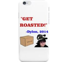 GET ROASTED Dylon Quote iPhone Case/Skin